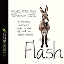 Flash: The Homeless Donkey Who Taught Me about Life, Faith, and Second Chances (       UNABRIDGED) by Rachel Anne Ridge Narrated by Nan McNamara