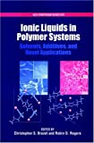 Ionic Liquids in Polymer Systems: Solvents, Additives, and Novel Applications (ACS Symposium)