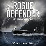 Rogue Defender: Rogue Submarine, Book 4 | John R. Monteith