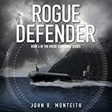 Rogue Defender: Rogue Submarine, Book 4 Audiobook by John R. Monteith Narrated by Paul Christy