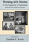 Working with Stories in Your Community Or Organization: Participatory Narrative Inquiry
