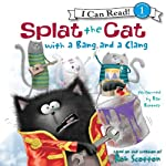 Splat the Cat with a Bang and a Clang (       UNABRIDGED) by Rob Scotton Narrated by Dan Bittner