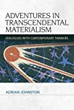 Adventures in Transcendental Materialism: Dialogues with Contemporary Thinkers (Speculative Realism Eup)