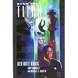 """Star Trek - Titan 2: Der rote K�nigvon """"Michael A. Martin"""""""