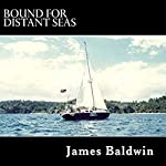 Bound for Distant Seas: A Voyage Alone to Asia Aboard the 28-Foot Sailboat Atom | James Baldwin