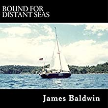 Bound for Distant Seas: A Voyage Alone to Asia Aboard the 28-Foot Sailboat Atom (       UNABRIDGED) by James Baldwin Narrated by Nick O'Kelly