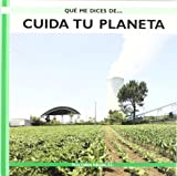 Cuida Tu Planeta/ Take Care of Your Planet (Que Me Dices De. . . / What About . . .) (Spanish Edition)