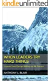 When Leaders Try Hard Things: Lessons from George Mallory on Mt. Everest