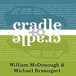 Cradle to Cradle: Remaking the Way We Make Things | William McDonough,Michael Braungart