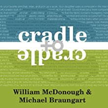 Cradle to Cradle: Remaking the Way We Make Things (       UNABRIDGED) by William McDonough, Michael Braungart Narrated by Stephen Hoye