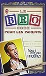 BRO CODE POUR LES PARENTS (LE)