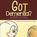 Got Dementia?: Incredible Kid   Heather Pritchard