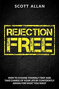 Rejection Free: How To Choose Yourself First And Take Charge Of Your Life By Confidently Asking For What You Want by Scott Allan ebook deal