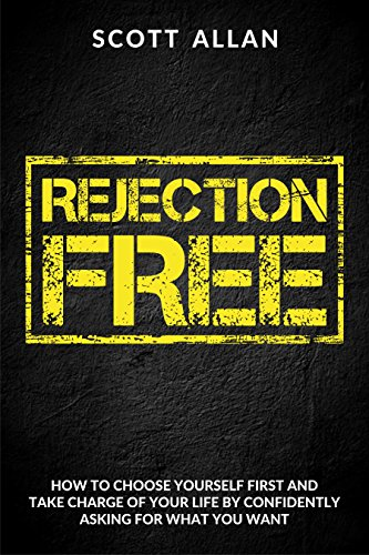 Rejection Free: How To Choose Yourself First And Take Total Charge Of Your Life By Asking For What You Want by Scott Allan ebook deal
