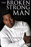 img - for The Broken Strongman: How a Former NFL Player Survived Infidelity and a Divorce book / textbook / text book