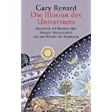 Die Illusion des Universums: Gesprche mit Meistern ber Religion, Reinkarnation und das Wunder der Vergebungvon &#34;Gary Renard&#34;