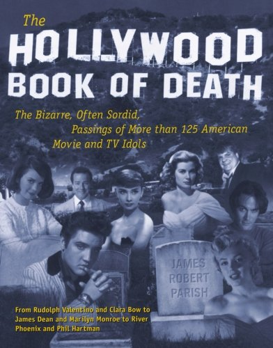 the-hollywood-book-of-death-the-bizarre-often-sordid-passings-of-over-125-american-movie-and-tv-idol
