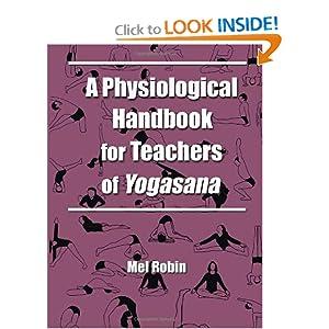A Physiological Handbook for Teachers of Yogasana Mel Robin