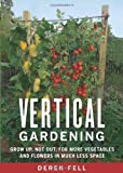 img - for Vertical Gardening: Grow Up, Not Out, for More Vegetables and Flowers in Much Less Space book / textbook / text book