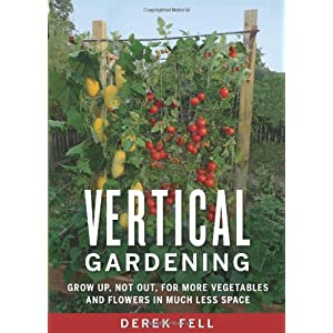 Vertical Gardening Grow Up Not Out For More Vegetables