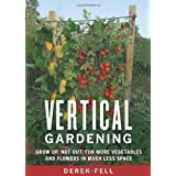 Vertical Gardening: Grow Up, Not Out, for More Vegetables and Flowers in Much Less Space ~ Derek Fell