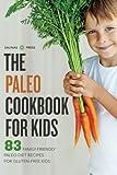 Paleo Cookbook for Kids: 83 Family-Friendly Paleo Diet Recipes for Gluten-Free Kids