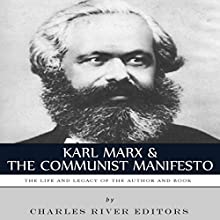 Karl Marx & The Communist Manifesto: The Life and Legacy of the Author and Book (       UNABRIDGED) by Charles River Editors Narrated by Mark Linsenmayer