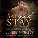 Say You'll Stay Audiobook by Corinne Michaels Narrated by Andi Arndt, Sebastian York