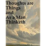 As a Man Thinketh and Thoughts are Things [Illustrated]