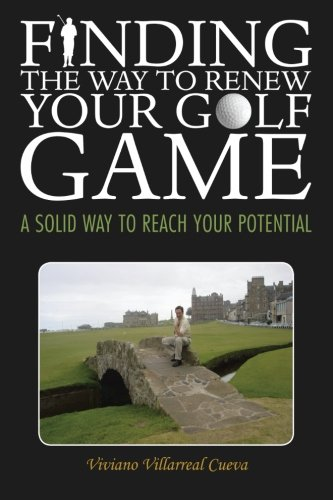 Finding the Way to Renew Your Golf Game: A Solid Way to Reach Your Potential