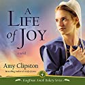 Life of Joy: Kauffman Amish Bakery, Book 4 Audiobook by Amy Clipston Narrated by Devon O'Day