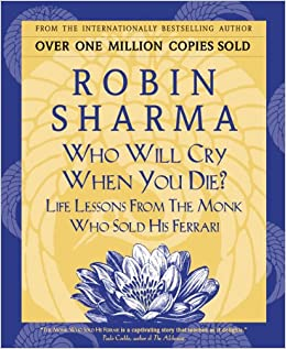 Who Will Cry When You Die Life Lessons From The Monk Who