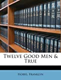 img - for Twelve good men & true book / textbook / text book