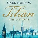 Titian: The Last Days   Mark Hudson