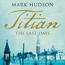 Titian: The Last Days Audiobook by Mark Hudson Narrated by Napoleon Ryan