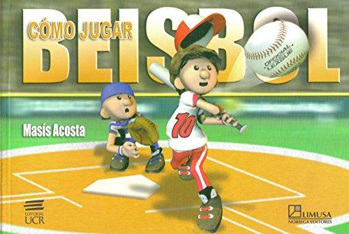 Como jugar beisbol / How To Play Baseball: Instructivo valioso, practico y efectivo para aprender a jugar beisbol / Instructive, valuable, practical and effective to learn how to play baseball
