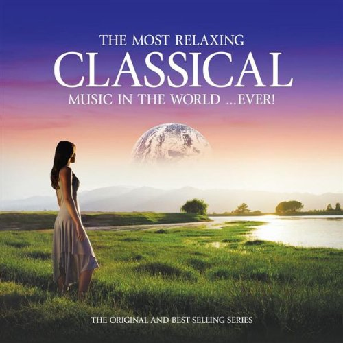 Most Relaxing Classical in the World Ever by Most Relaxing Classical in the World Ever