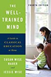 img - for The Well-Trained Mind: A Guide to Classical Education at Home (Fourth Edition) book / textbook / text book