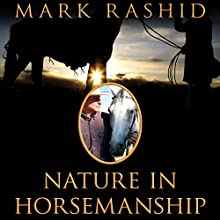 Nature in Horsemanship: Discovering Harmony Through Principles of Aikido | Livre audio Auteur(s) : Mark Rashid Narrateur(s) : Matt Patterson