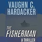 The Fisherman: A Thriller | Vaughn Hardacker