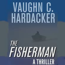The Fisherman: A Thriller (       UNABRIDGED) by Vaughn Hardacker Narrated by Christopher Price