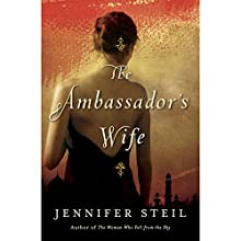 The Ambassador's Wife: A Novel (       UNABRIDGED) by Jennifer Steil Narrated by Orlagh Cassidy, Euan Morton