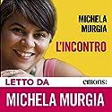 L'incontro Hörbuch von Michela Murgia Gesprochen von: Michela Murgia