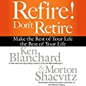 Refire! Don't Retire: Make the Rest of Your Life the Best of Your Life Audiobook by Ken Blanchard, Morton Shaevitz Narrated by Joe Bronzi