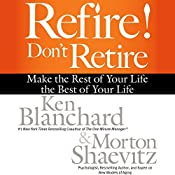 Refire! Don't Retire: Make the Rest of Your Life the Best of Your Life | [Ken Blanchard, Morton Shaevitz]