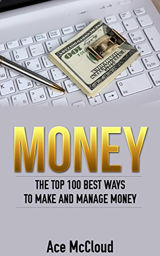Money: The Top 100 Best Ways To Make And Manage Money (Money Making Ideas Secrets & Strategies for Personal Finance Wealth Building) (Make Money With Amazon compare prices)