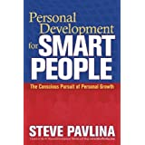 Personal Development for Smart People: The Conscious Pursuit of Personal Growth ~ Steve Pavlina