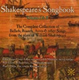 Shakespeare's Songbook, Volumes I & II: The Complete Collection of Ballads, Rounds, Ayres & other Songs from the plays of William Shakespeare