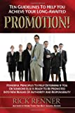 Ten Guidelines to Help You Achieve Your Long-awaited Promotion!: Powerful Principles to Help Determine If You or Someone Else Is Ready to Be Promoted into New Realms of Authority And Responsibility (0972545468) by Rick Renner