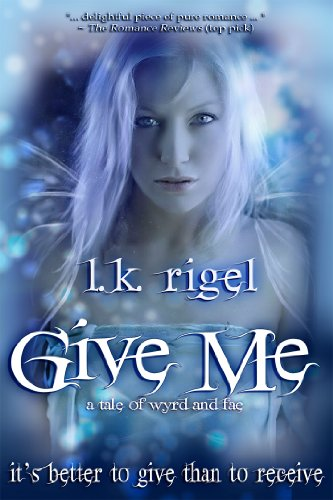 Give Me - A Tale of Wyrd and Fae (Tethers 1) by LK Rigel